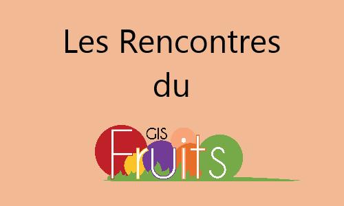 Les Rencontres du GIS Fruits sur le thème : gestion des bioagresseurs